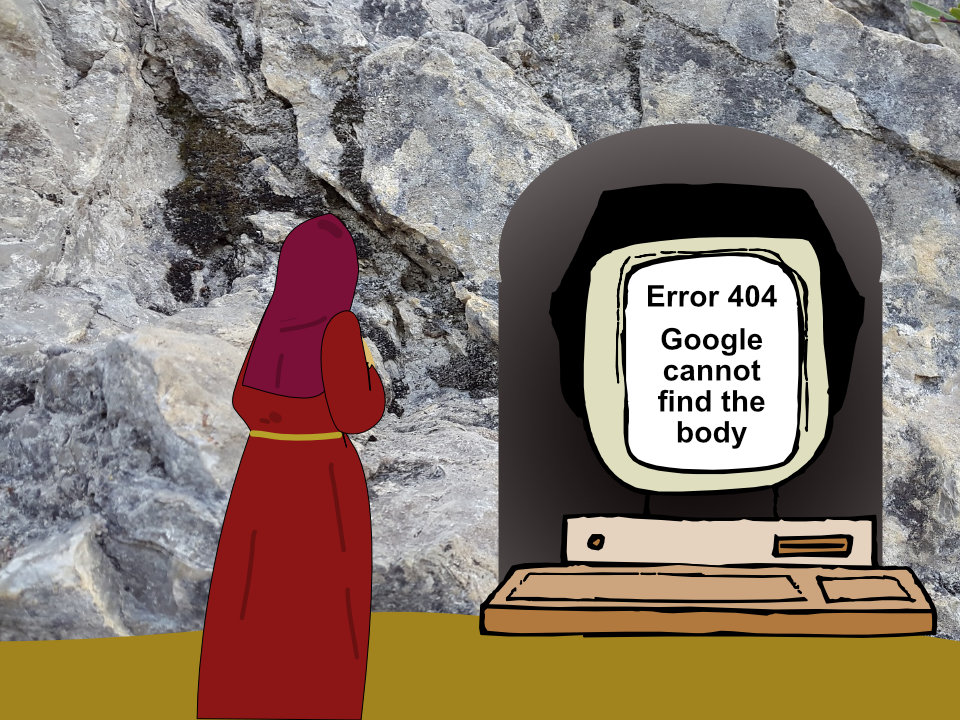 Empty tomb with a computer saying 'Error 404: Google cannot find the body'